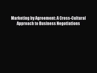 Read Marketing by Agreement: A Cross-Cultural Approach to Business Negotiations Ebook Free