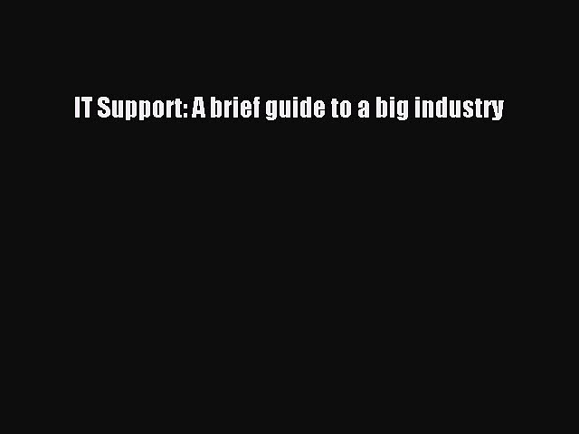 Read IT Support: A brief guide to a big industry Ebook