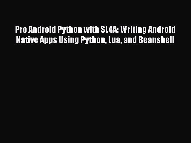 PDF Pro Android Python with SL4A: Writing Android Native Apps Using Python Lua and Beanshell