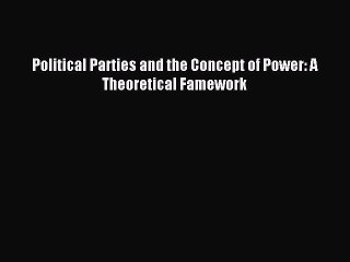 Read Political Parties and the Concept of Power: A Theoretical Famework PDF Free