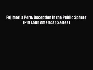 Read Fujimori's Peru: Deception in the Public Sphere (Pitt Latin American Series) PDF Free