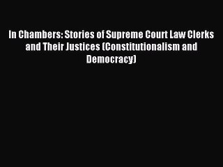 Read In Chambers: Stories of Supreme Court Law Clerks and Their Justices (Constitutionalism