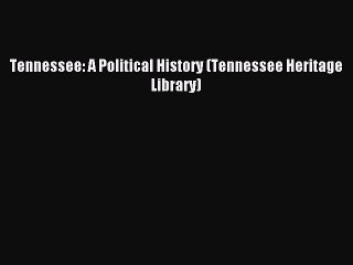 Read Tennessee: A Political History (Tennessee Heritage Library) Ebook Free