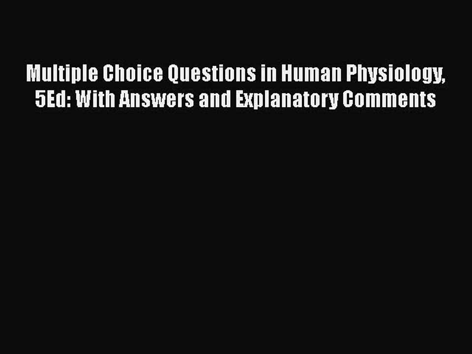 Download Multiple Choice Questions in Human Physiology 5Ed: With Answers  and Explanatory Comments