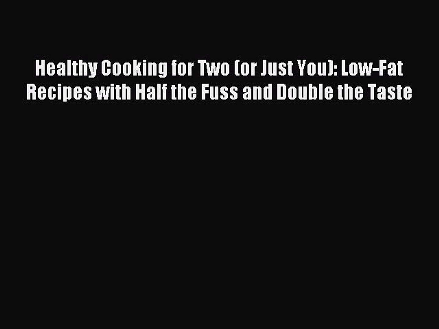 or Just You Low-Fat Recipes with Half the Fuss and Double the Taste Healthy Cooking for Two
