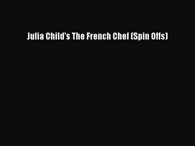 Download Julia Child's The French Chef (Spin Offs) PDF Free