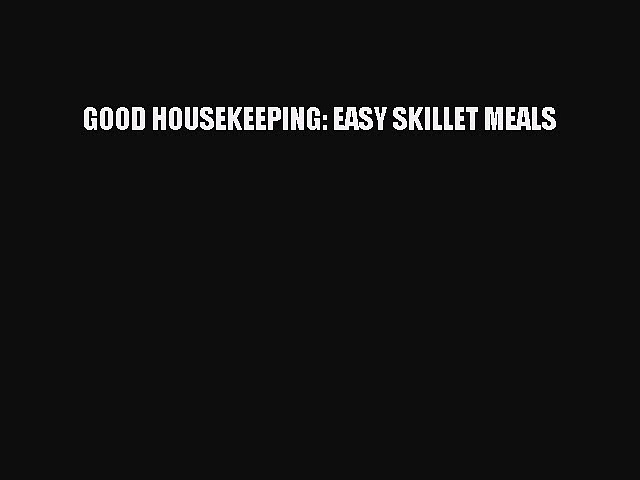 [PDF] GOOD HOUSEKEEPING: EASY SKILLET MEALS [Read] Full Ebook