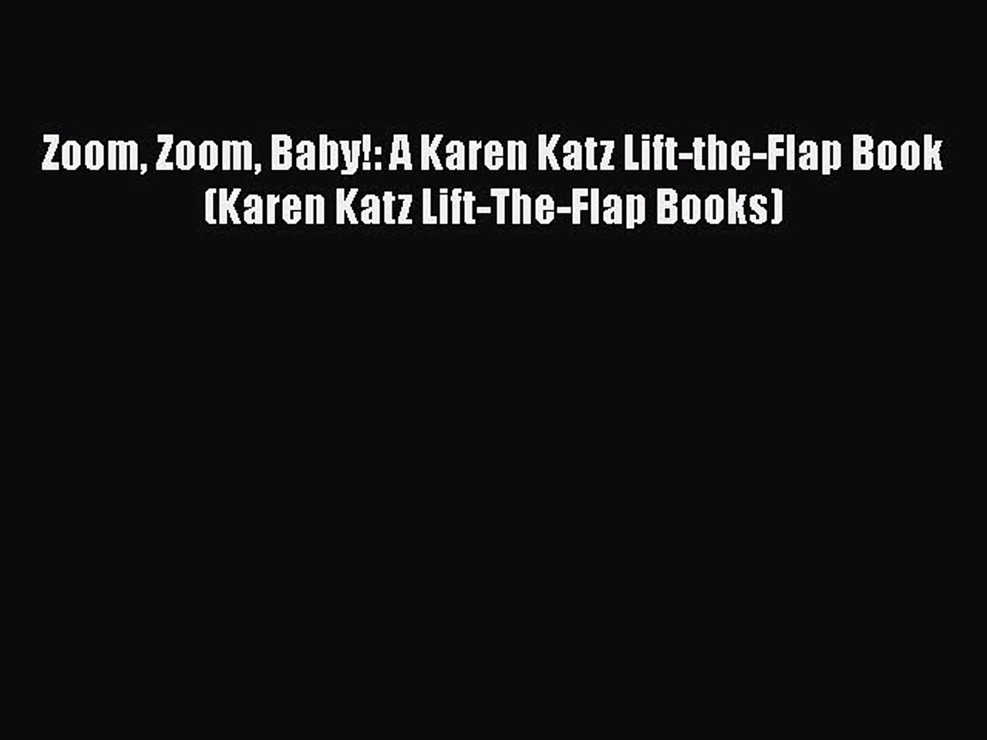 Download Zoom Zoom Baby!: A Karen Katz Lift-the-Flap Book (Karen Katz Lift-The-Flap Books)