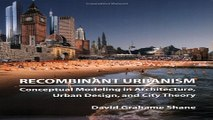 Download Recombinant Urbanism  Conceptual Modeling in Architecture  Urban Design and City Theory
