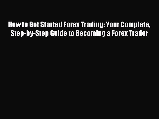 Read How to Get Started Forex Trading: Your Complete Step-by-Step Guide to Becoming a Forex
