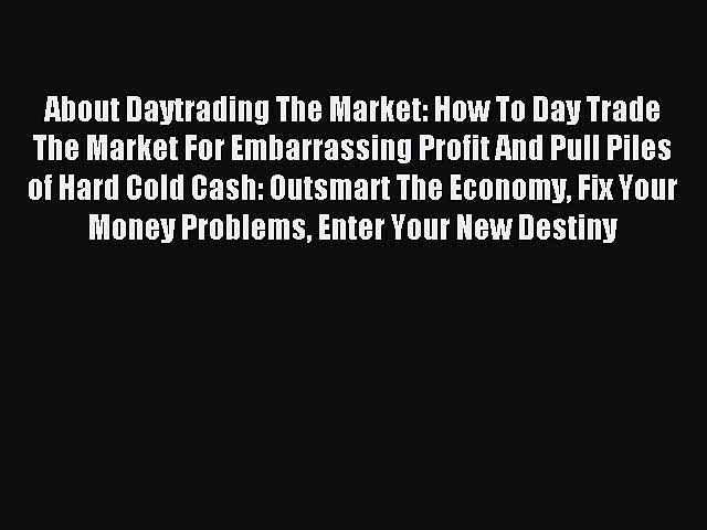 Read About Daytrading The Market: How To Day Trade The Market For Embarrassing Profit And Pull