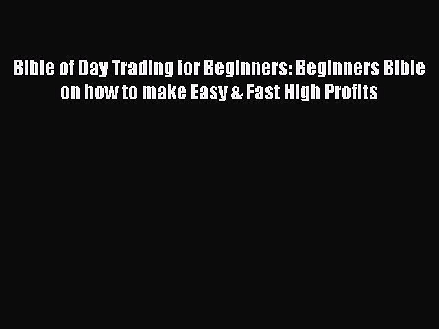 Read Bible of Day Trading for Beginners: Beginners Bible on how to make Easy & Fast High Profits