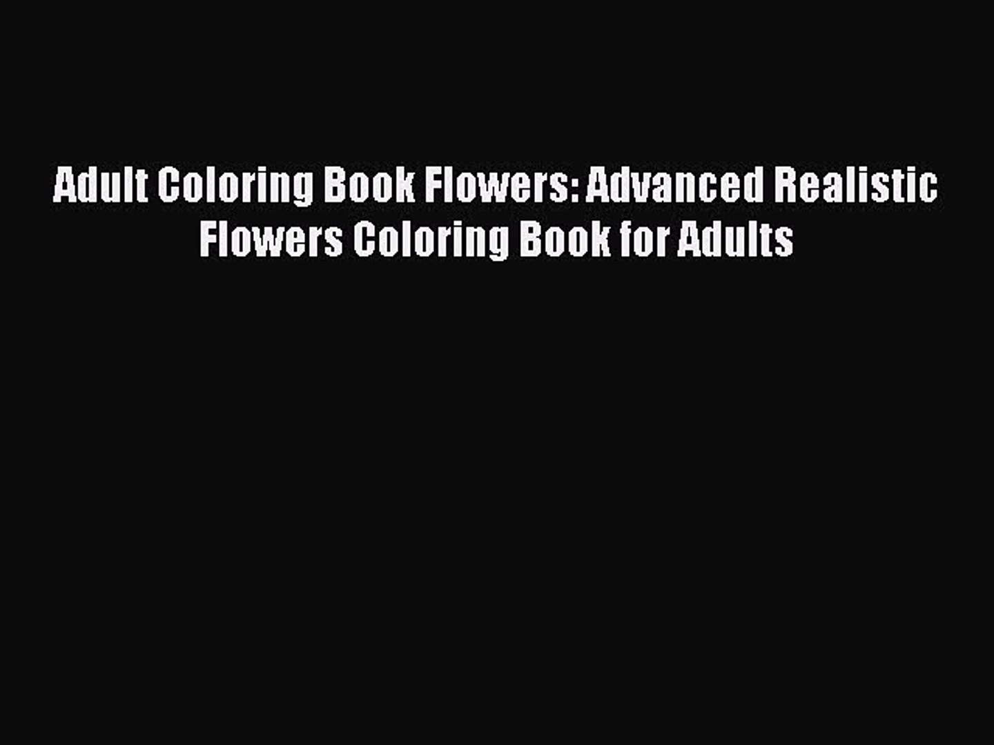- Read Adult Coloring Book Flowers: Advanced Realistic Flowers Coloring Book  For Adults Ebook - Video Dailymotion
