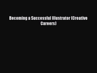 Download Becoming a Successful Illustrator (Creative Careers) Ebook Free