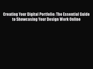 Read Creating Your Digital Portfolio: The Essential Guide to Showcasing Your Design Work Online