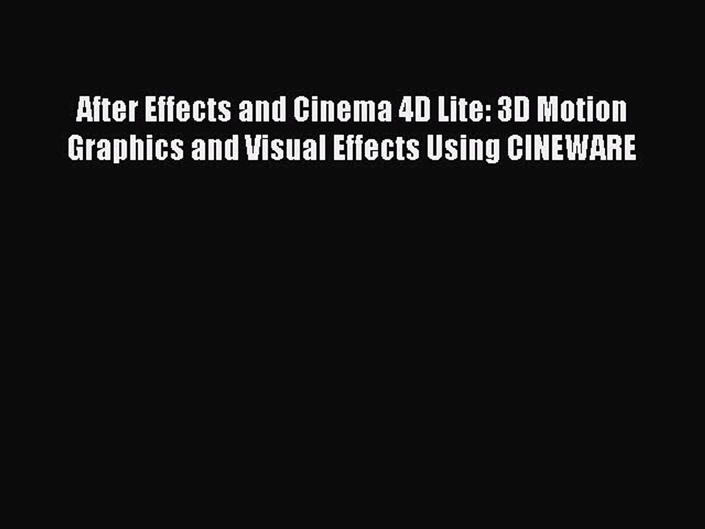 Read After Effects and Cinema 4D Lite: 3D Motion Graphics and Visual  Effects Using CINEWARE
