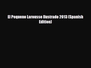 Download El Pequeno Larousse Ilustrado 2013 (Spanish Edition) Read Online
