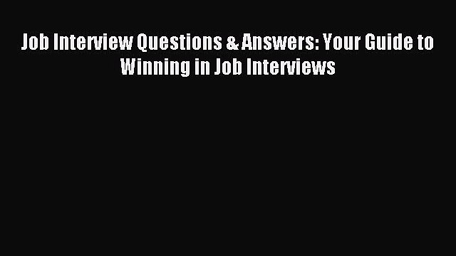 Read Job Interview Questions & Answers: Your Guide to Winning in Job Interviews Ebook Free