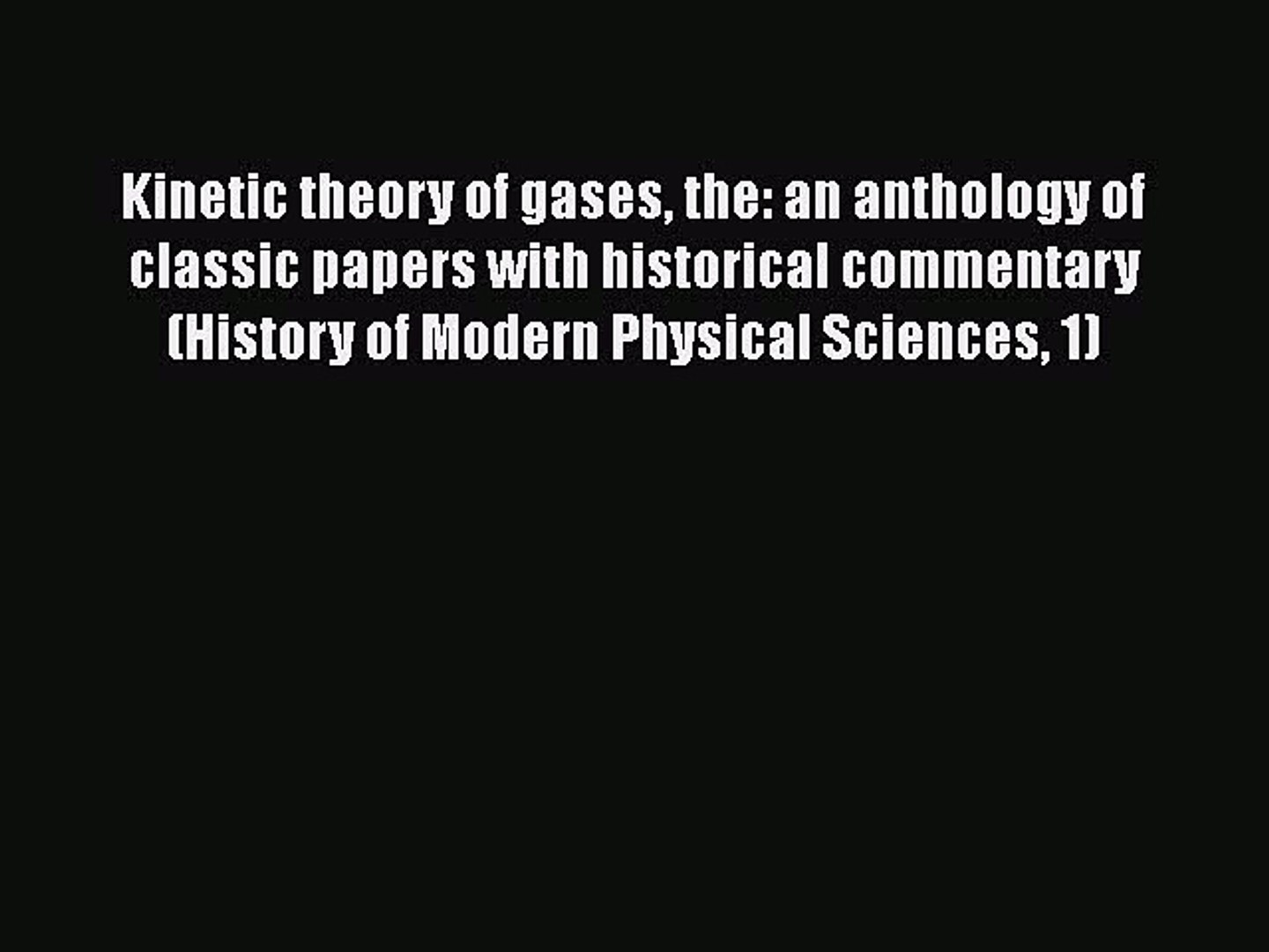 The Kinetic Theory of Gases : An Anthology of Classic Papers with Historical Commentary