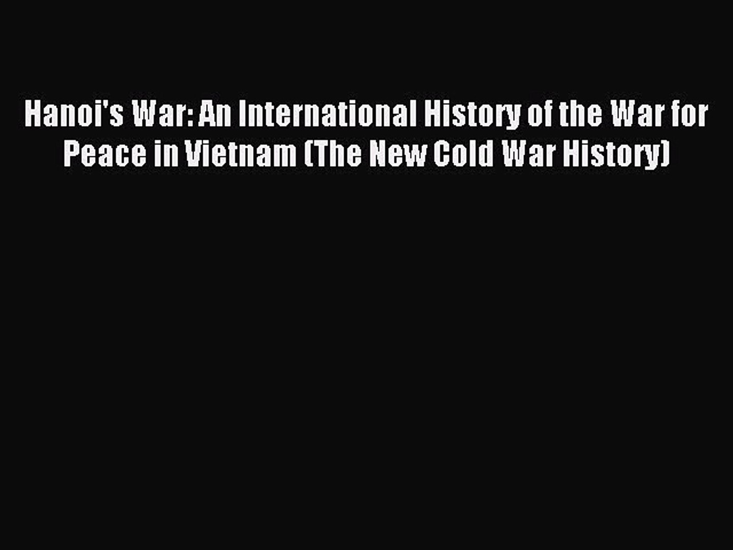 Read Hanoi's War: An International History of the War for Peace in Vietnam (The New Cold War