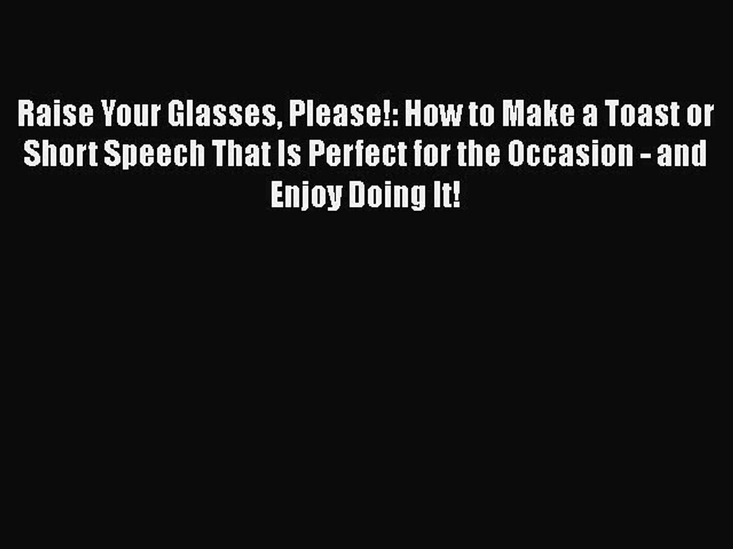 [PDF] Raise Your Glasses Please!: How to Make a Toast or Short Speech That Is Perfect for the