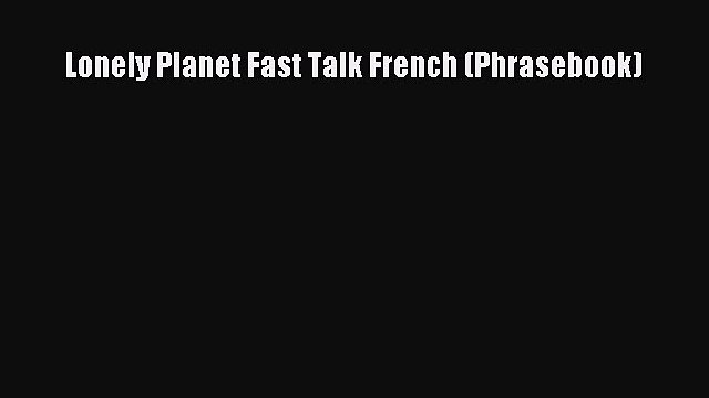[Download PDF] Lonely Planet Fast Talk French (Phrasebook)  Full eBook