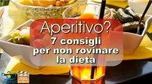 Aperitivo? 7 consigli per non rovinare la dieta
