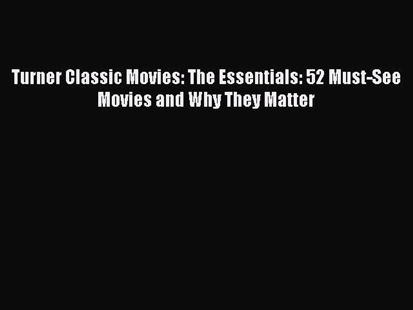 Download Turner Classic Movies: The Essentials: 52 Must-See Movies and Why They Matter Ebook