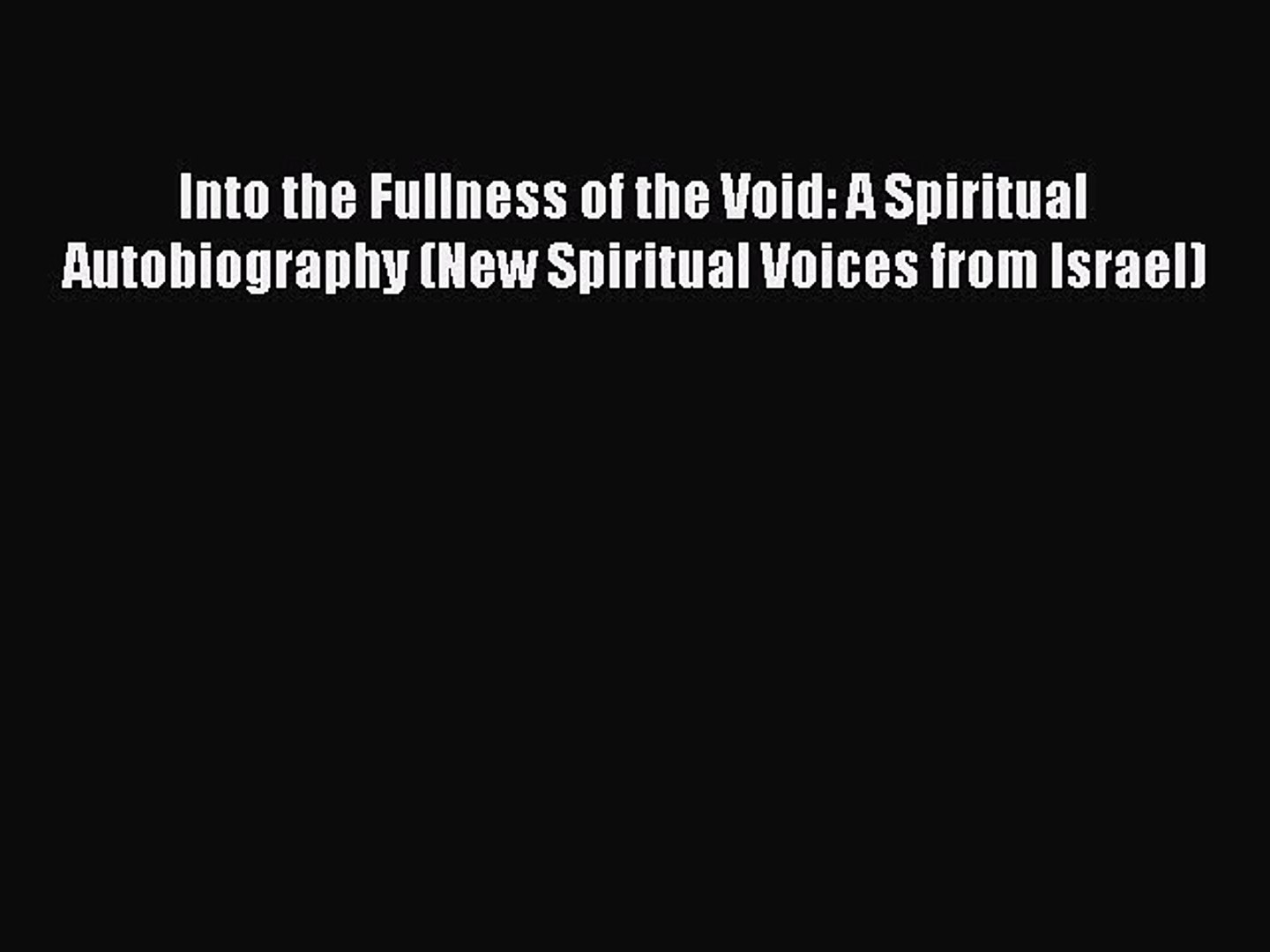 Download Into the Fullness of the Void: A Spiritual Autobiography (New Spiritual Voices from