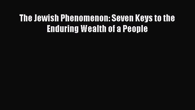 Read The Jewish Phenomenon: Seven Keys to the Enduring Wealth of a People Ebook