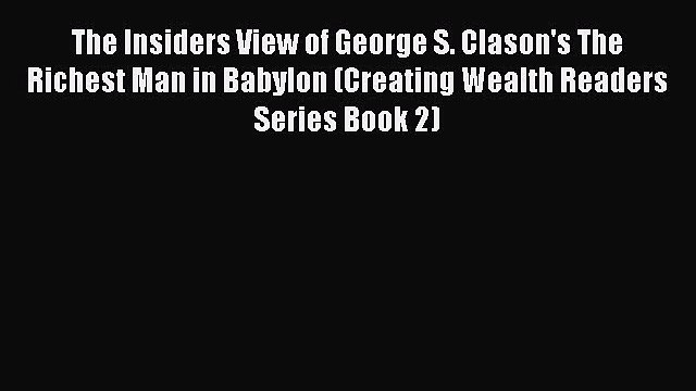 [PDF] The Insiders View of George S. Clason's The Richest Man in Babylon (Creating Wealth Readers