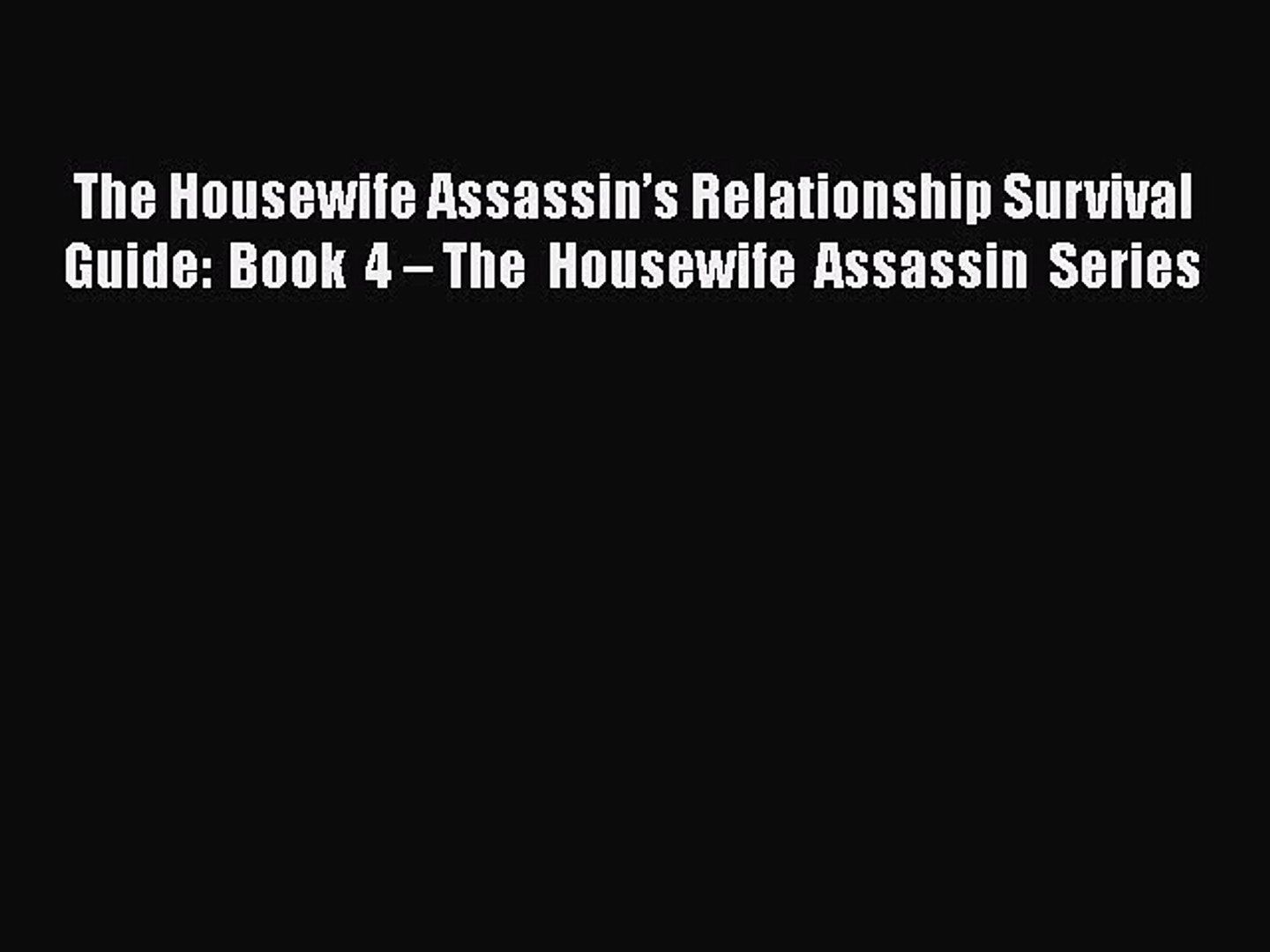 Download The Housewife Assassin's Relationship Survival Guide: Book 4 – The Housewife Assassin