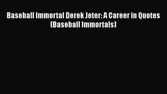 Read Baseball Immortal Derek Jeter: A Career in Quotes (Baseball Immortals) Ebook Free