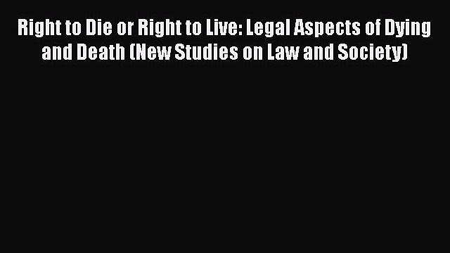 [PDF] Right to Die or Right to Live: Legal Aspects of Dying and Death (New Studies on Law and