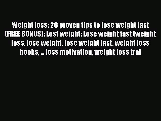 [PDF] Weight loss: 26 proven tips to lose weight fast (FREE BONUS): Lost weight: Lose weight