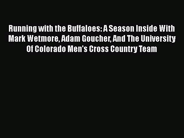 Download Running with the Buffaloes: A Season Inside With Mark Wetmore Adam Goucher And The