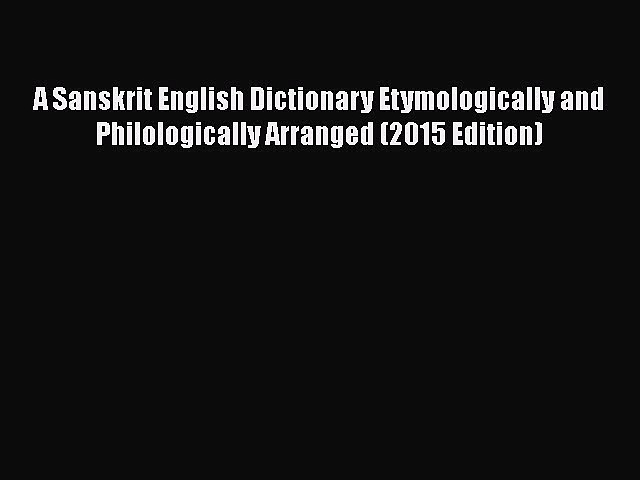 [PDF] A Sanskrit English Dictionary Etymologically and Philologically Arranged (2015 Edition)