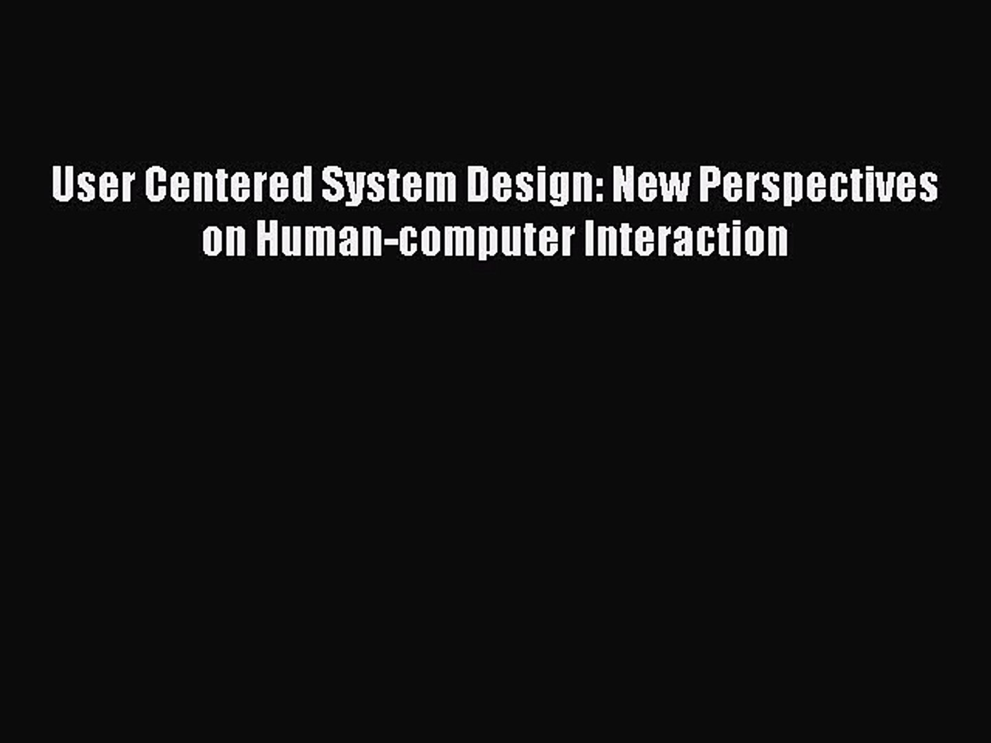 Read User Centered System Design New Perspectives On Human Computer Interaction Pdf Free Video Dailymotion