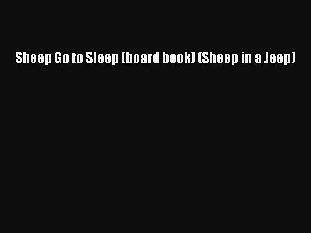 Read Sheep Go to Sleep (board book) (Sheep in a Jeep) Ebook Free