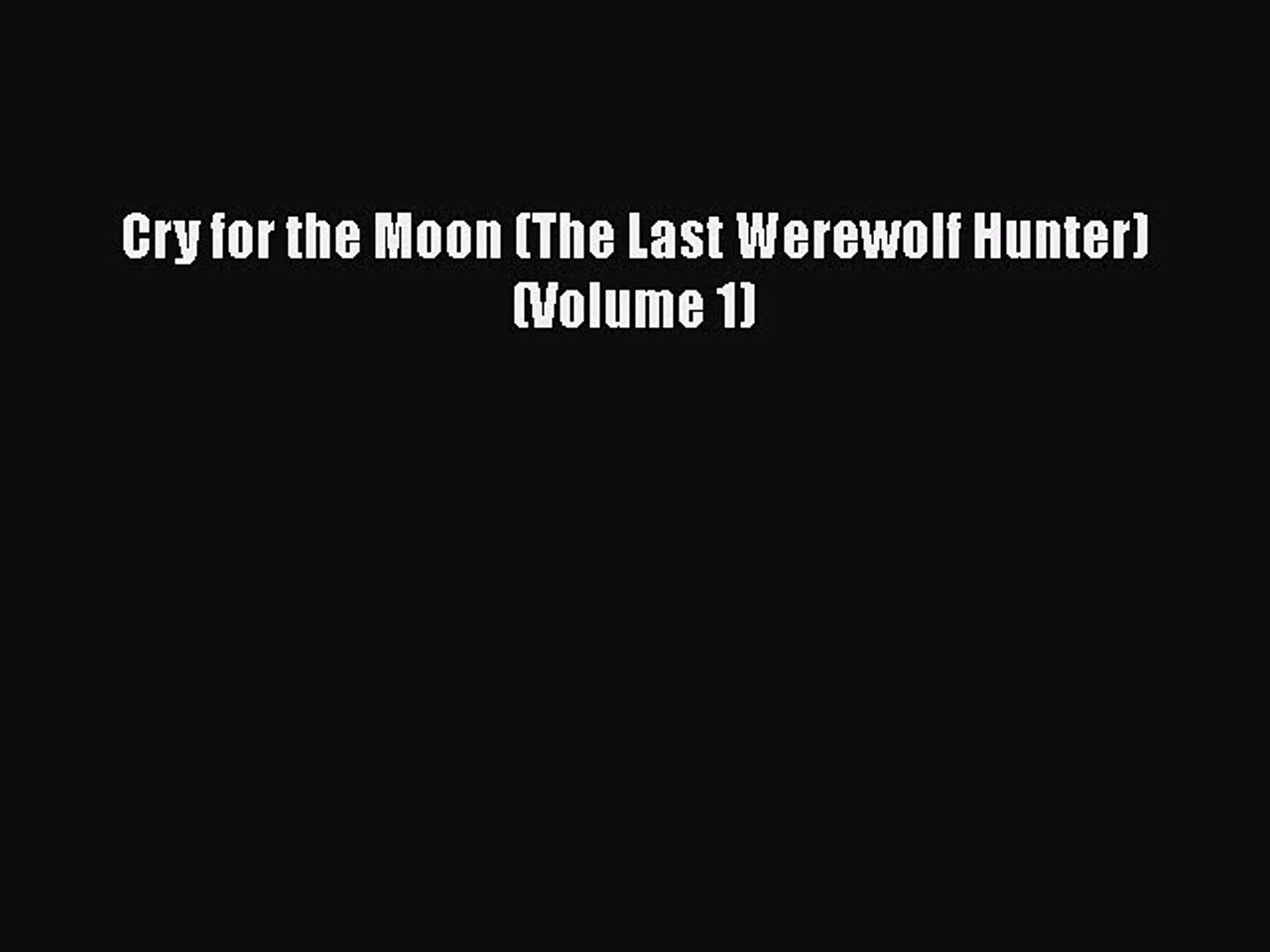 Read Cry for the Moon (The Last Werewolf Hunter) (Volume 1) Ebook