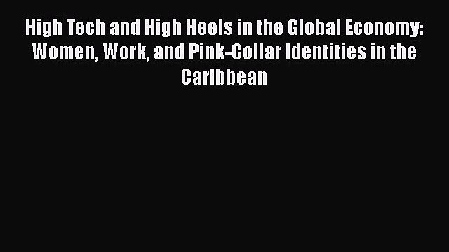 Read High Tech and High Heels in the Global Economy: Women Work and Pink-Collar Identities