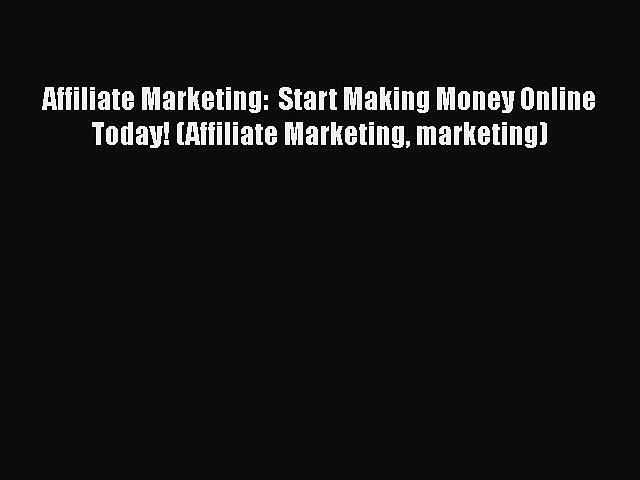 Read Affiliate Marketing:  Start Making Money Online Today! (Affiliate Marketing marketing)