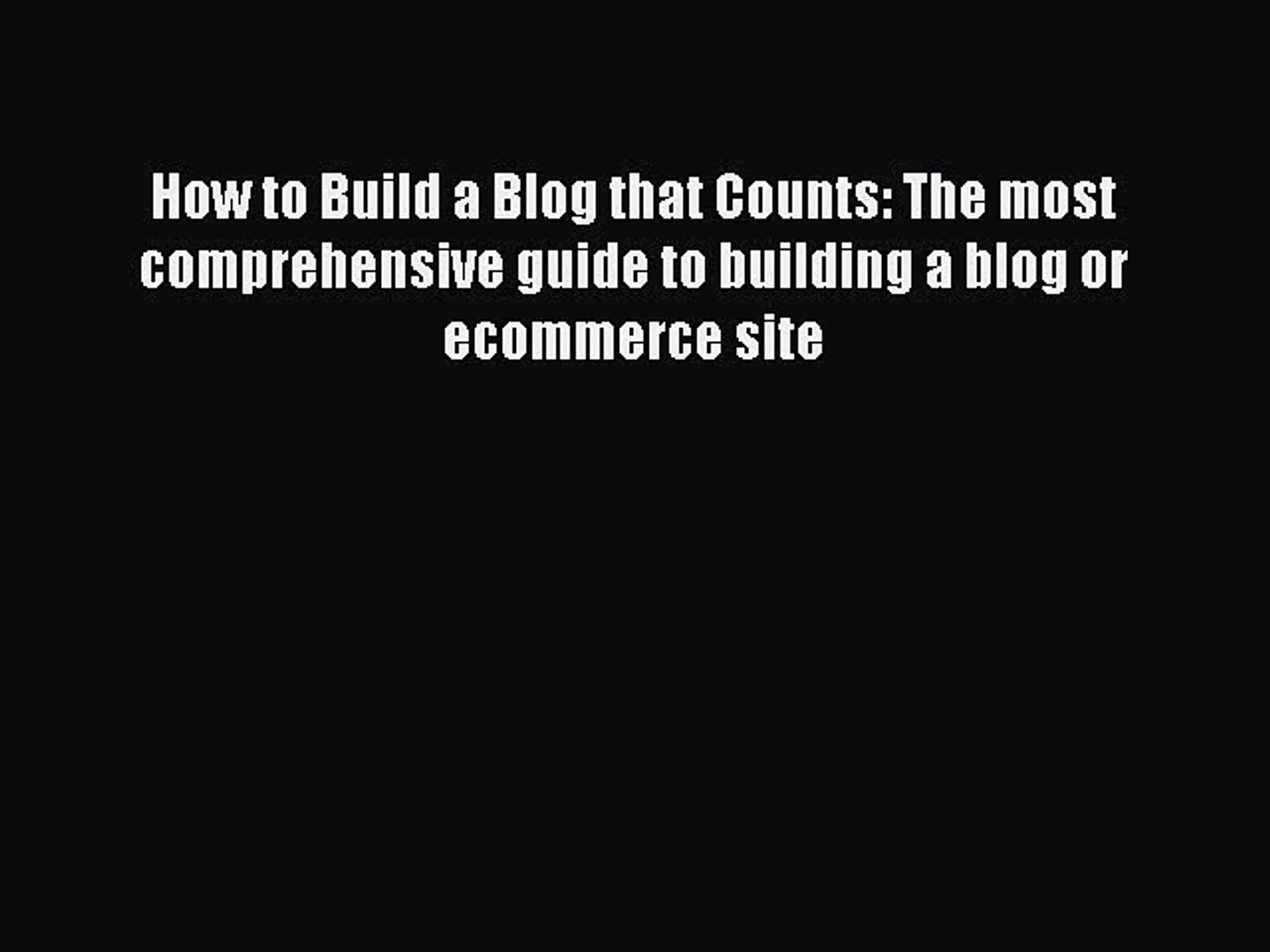 Read How to Build a Blog that Counts: The most comprehensive guide to building a blog or ecommerce