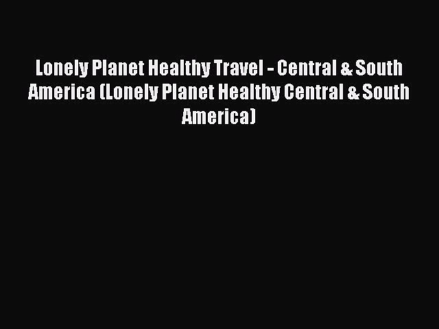 [Download PDF] Lonely Planet Healthy Travel – Central & South America (Lonely Planet Healthy