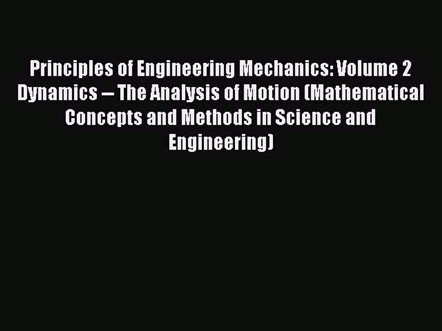 Read Principles of Engineering Mechanics: Volume 2 Dynamics -- The Analysis  of Motion (Mathematical