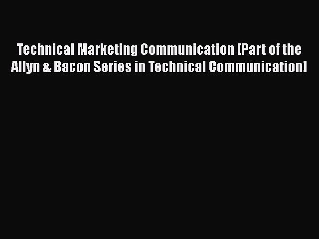 Read Technical Marketing Communication [Part of the Allyn & Bacon Series in Technical Communication]
