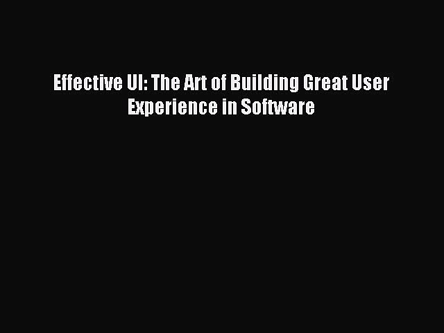 Read Effective UI: The Art of Building Great User Experience in Software Ebook Free