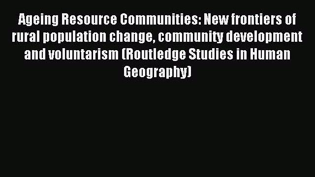 Read Ageing Resource Communities: New frontiers of rural population change community development
