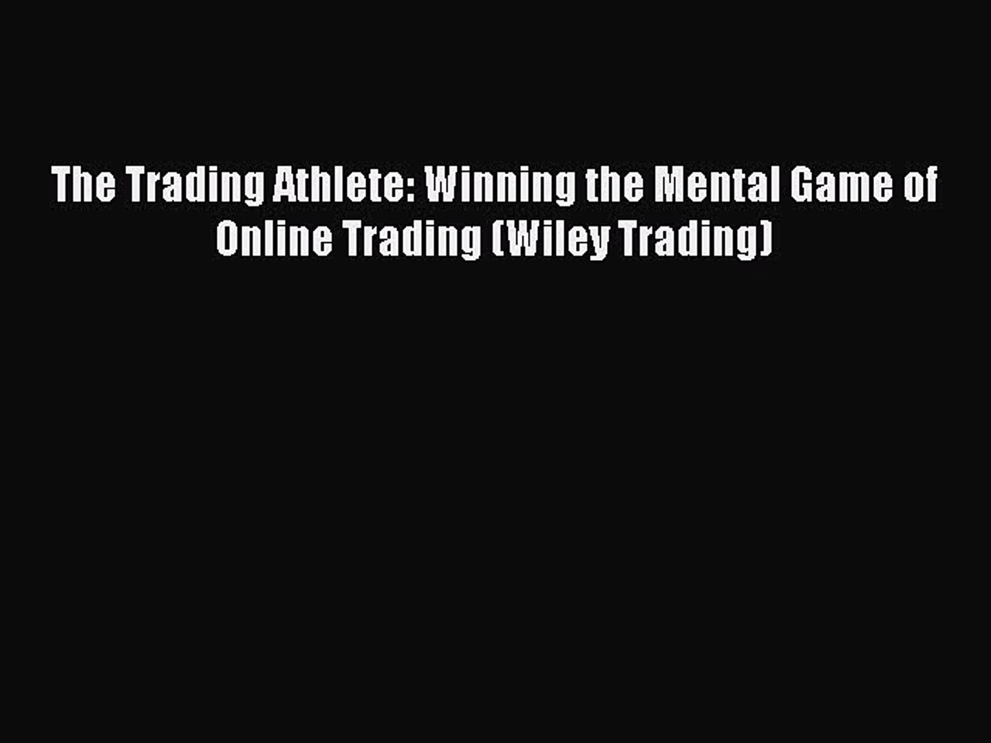 Download The Trading Athlete: Winning the Mental Game of Online Trading (Wiley Trading) PDF