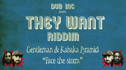 "Gentleman & Kabaka Pyramid - Face the Storm (""They Want Riddim"" Produced by DUB INC)"